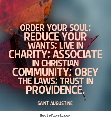 Order your soul reduce your wants live in charity associtate in christian community