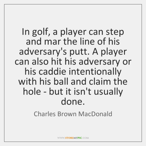 In golf, a player can step and mar the line of his ...