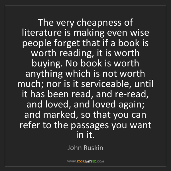 John Ruskin: The very cheapness of literature is making even wise...