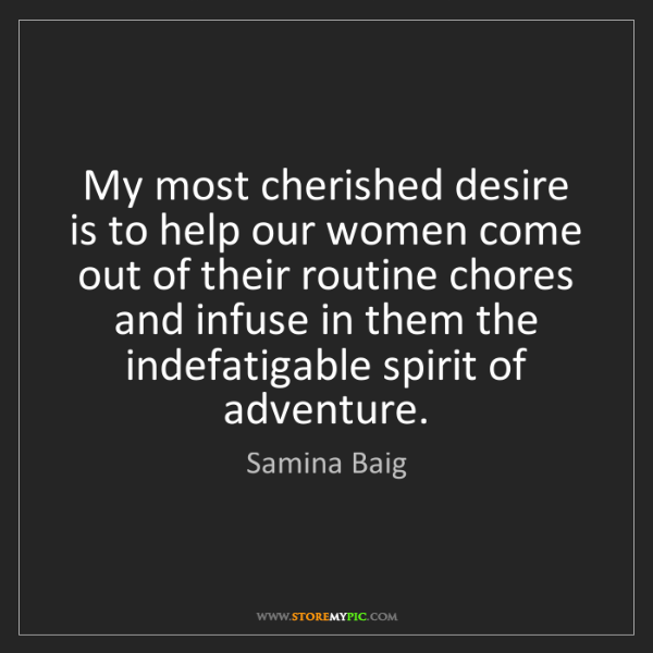 Samina Baig: My most cherished desire is to help our women come out...