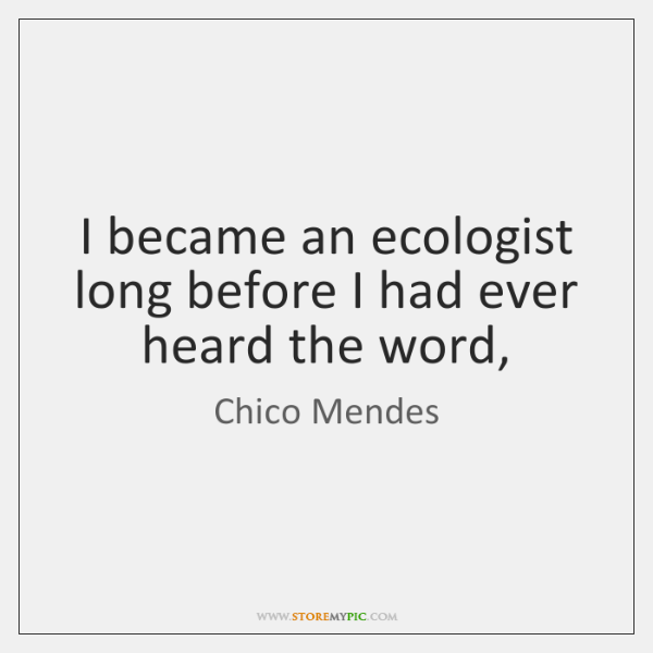I became an ecologist long before I had ever heard the word,