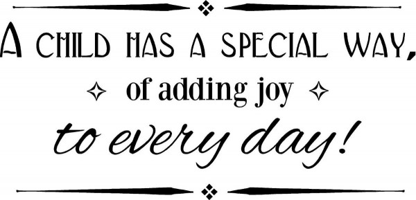 A child has a special way of adding joy to every day
