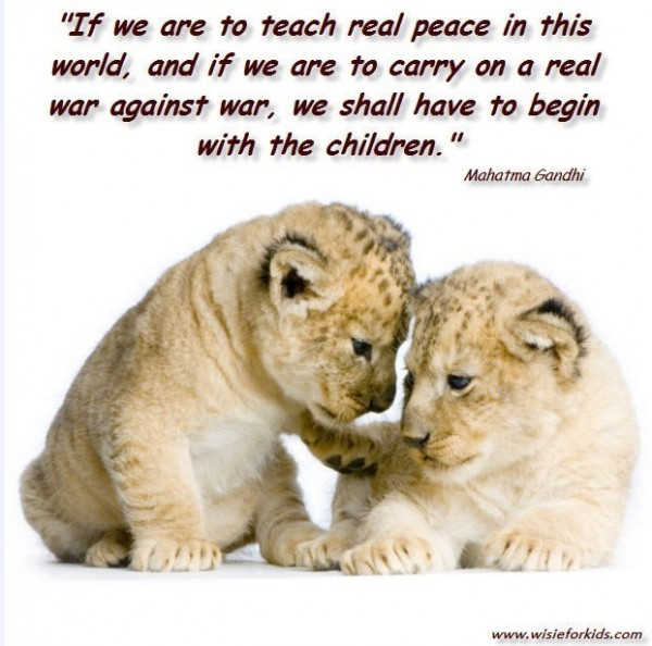 If we are to teach real peace in the world and if we are to carry on a real war again