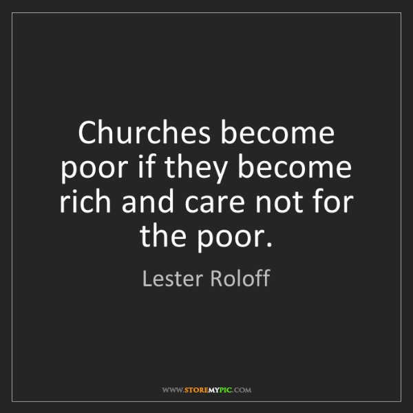 Lester Roloff: Churches become poor if they become rich and care not...