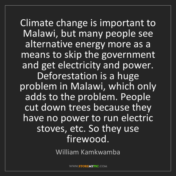 William Kamkwamba: Climate change is important to Malawi, but many people...