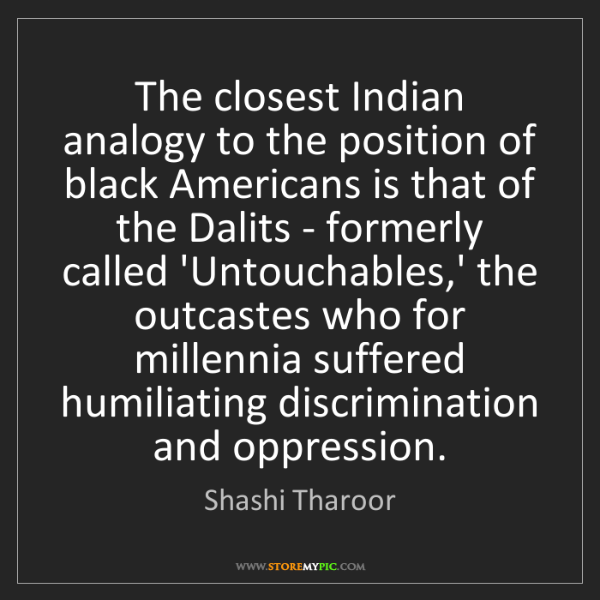 Shashi Tharoor: The closest Indian analogy to the position of black Americans...