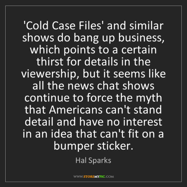 Hal Sparks: 'Cold Case Files' and similar shows do bang up business,...