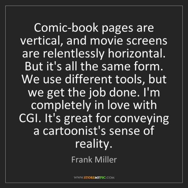 Frank Miller: Comic-book pages are vertical, and movie screens are...