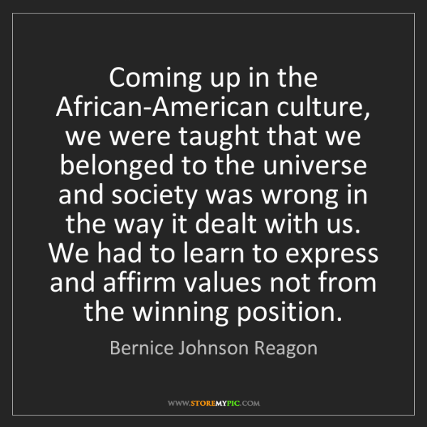 Bernice Johnson Reagon: Coming up in the African-American culture, we were taught...