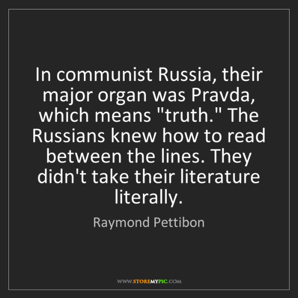 Raymond Pettibon: In communist Russia, their major organ was Pravda, which...