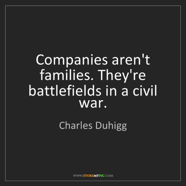 Charles Duhigg: Companies aren't families. They're battlefields in a...