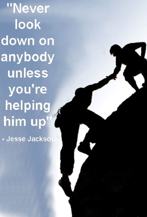 Never Look Down On Anybody Unless Youre Helping Him Up Storemypic