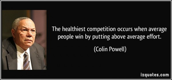 The healthiest competition occurs when average people win by putting above average