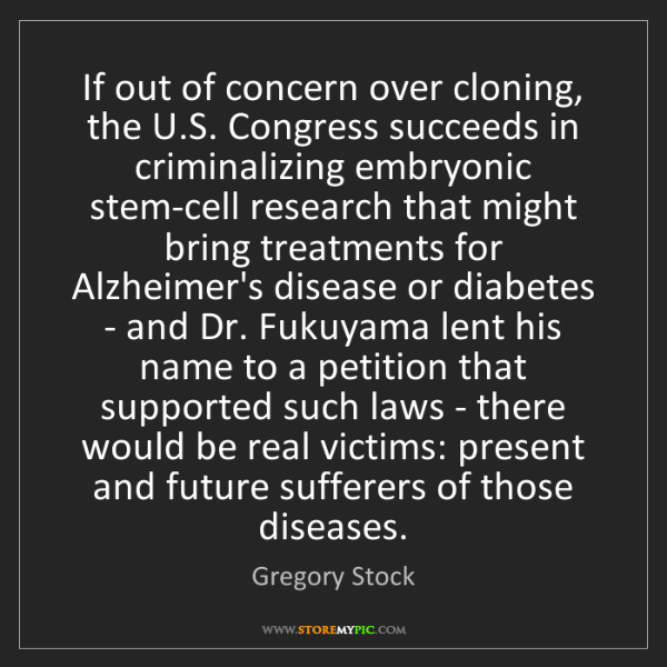 Gregory Stock: If out of concern over cloning, the U.S. Congress succeeds...