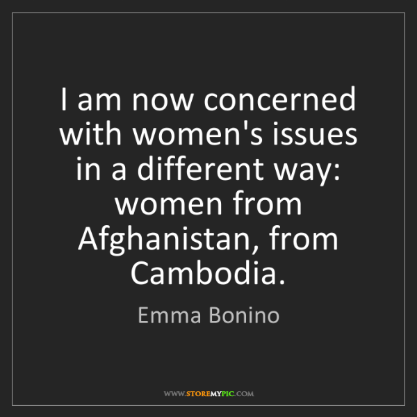 Emma Bonino: I am now concerned with women's issues in a different...