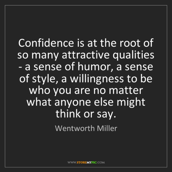 Wentworth Miller: Confidence is at the root of so many attractive qualities...