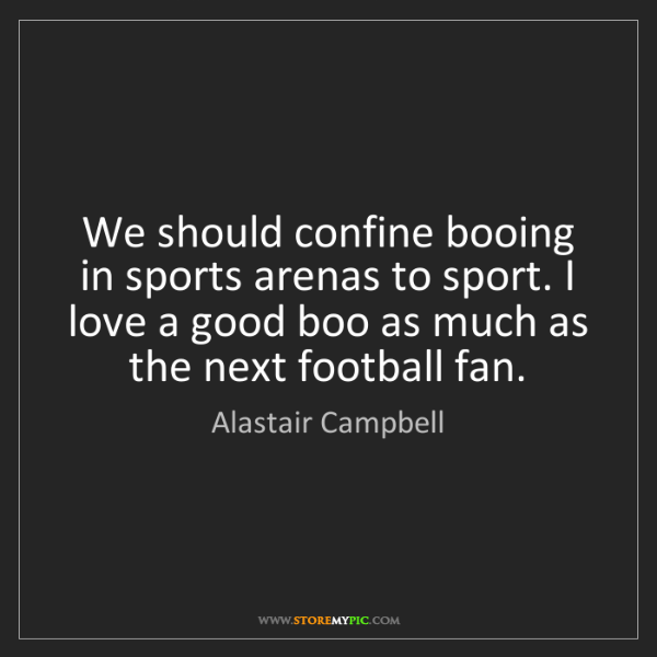 Alastair Campbell: We should confine booing in sports arenas to sport. I...