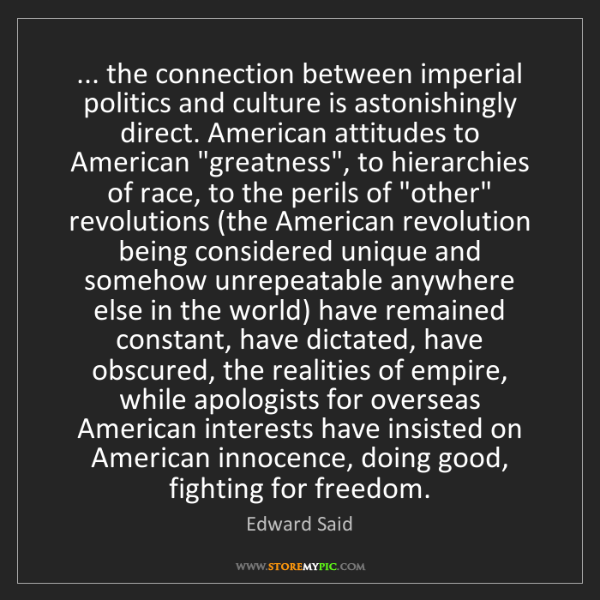 Edward Said: ... the connection between imperial politics and culture...