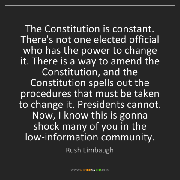 Rush Limbaugh: The Constitution is constant. There's not one elected...