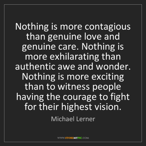Michael Lerner: Nothing is more contagious than genuine love and genuine...