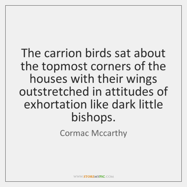 The carrion birds sat about the topmost corners of the houses with ...