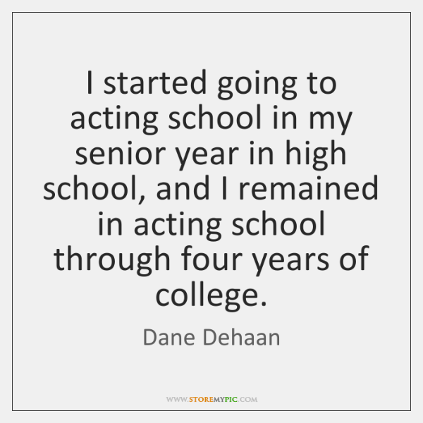 I started going to acting school in my senior year in high ...