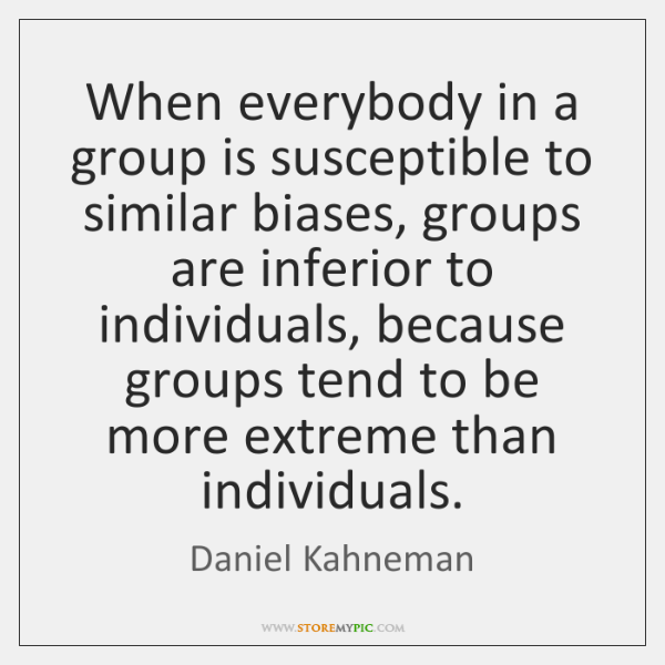 When everybody in a group is susceptible to similar biases, groups are ...