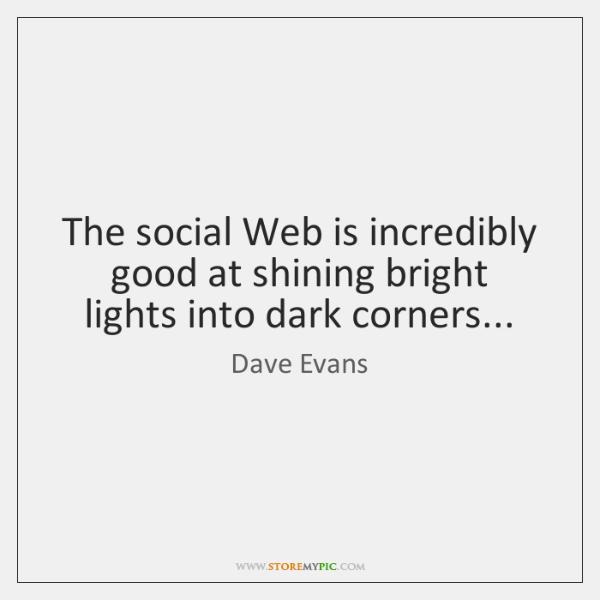 The social Web is incredibly good at shining bright lights into dark ...