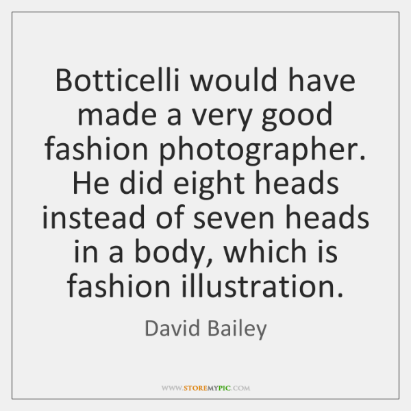 Botticelli would have made a very good fashion photographer. He did eight ...