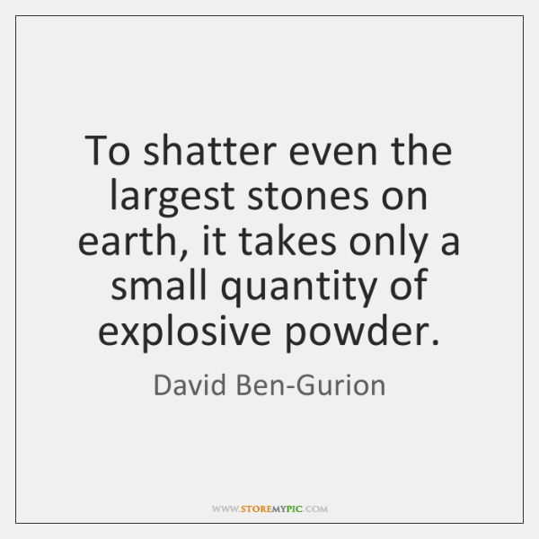 To shatter even the largest stones on earth, it takes only a ...