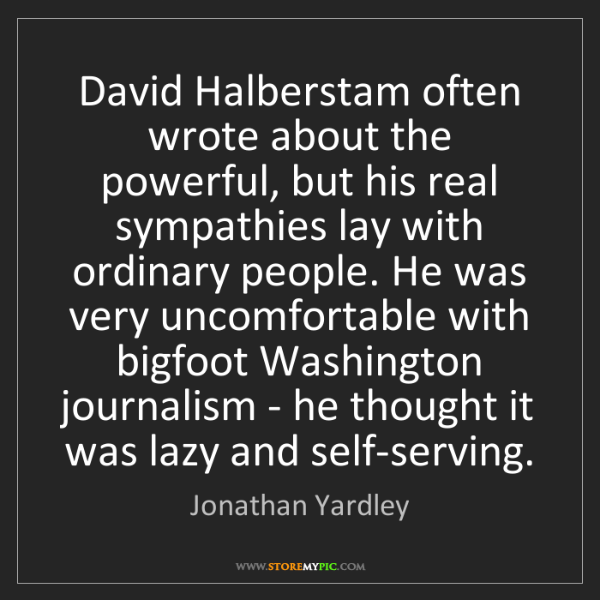 Jonathan Yardley: David Halberstam often wrote about the powerful, but...