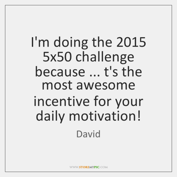 I'm doing the 2015 5x50 challenge because ... t's the most awesome incentive for ...