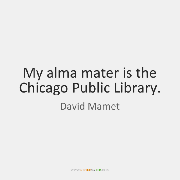 My alma mater is the Chicago Public Library.