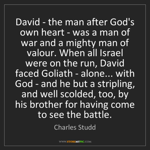 Charles Studd: David - the man after God's own heart - was a man of...