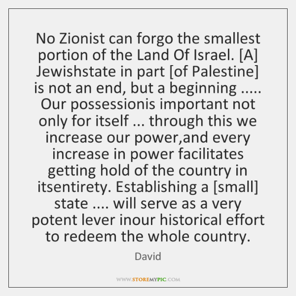 No Zionist can forgo the smallest portion of the Land Of Israel. [...