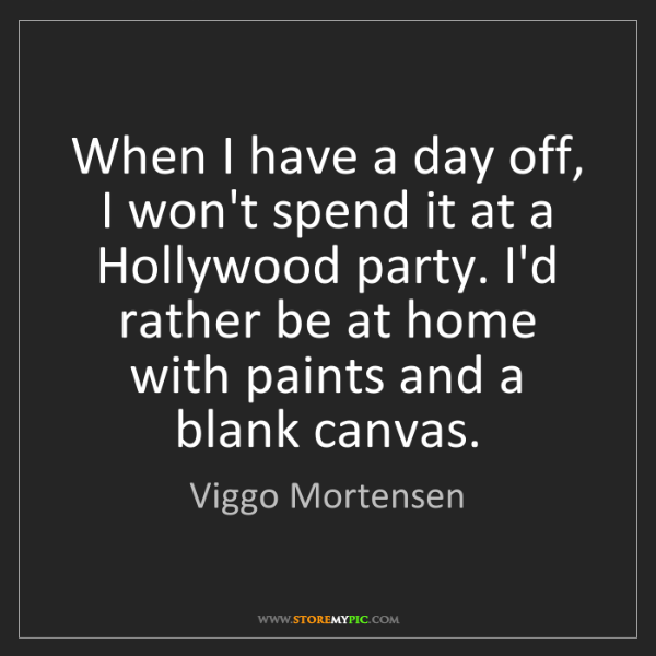 Viggo Mortensen: When I have a day off, I won't spend it at a Hollywood...