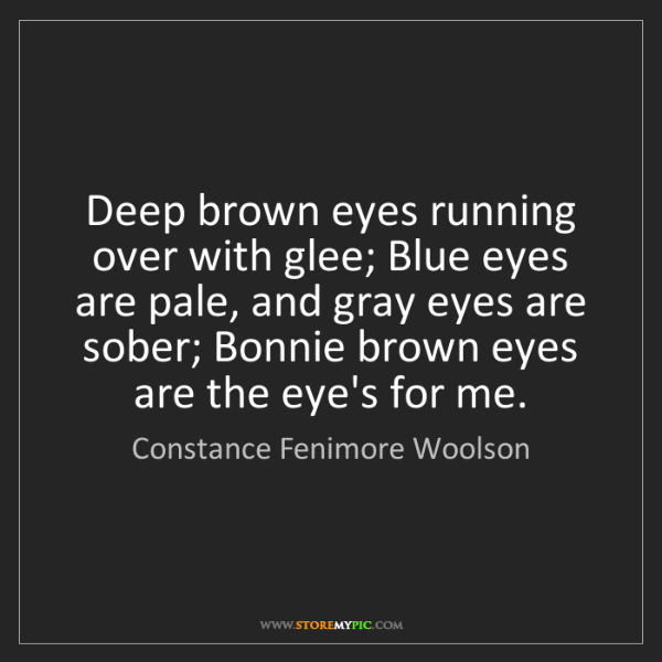 Constance Fenimore Woolson: Deep brown eyes running over with glee; Blue eyes are...