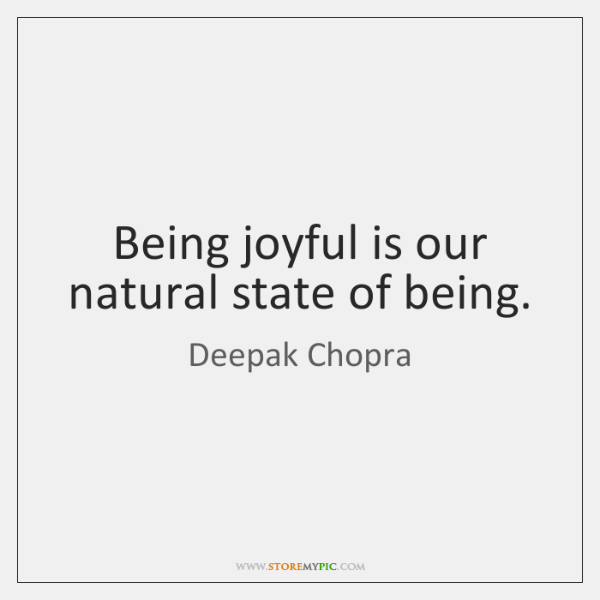 Being joyful is our natural state of being.