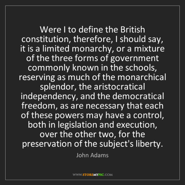 John Adams: Were I to define the British constitution, therefore,...