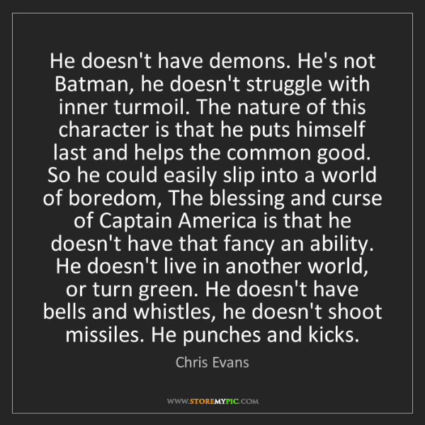 Chris Evans: He doesn't have demons. He's not Batman, he doesn't struggle...