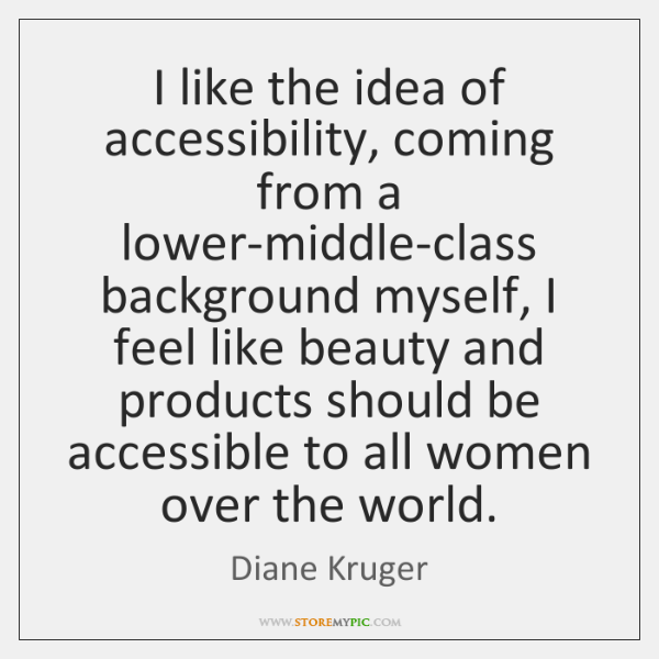 I like the idea of accessibility, coming from a lower-middle-class background myself, ...