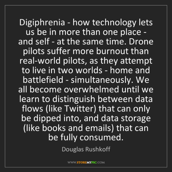 Douglas Rushkoff: Digiphrenia - how technology lets us be in more than...