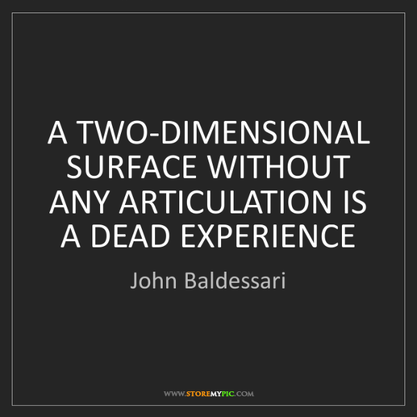 John Baldessari: A TWO-DIMENSIONAL SURFACE WITHOUT ANY ARTICULATION IS...