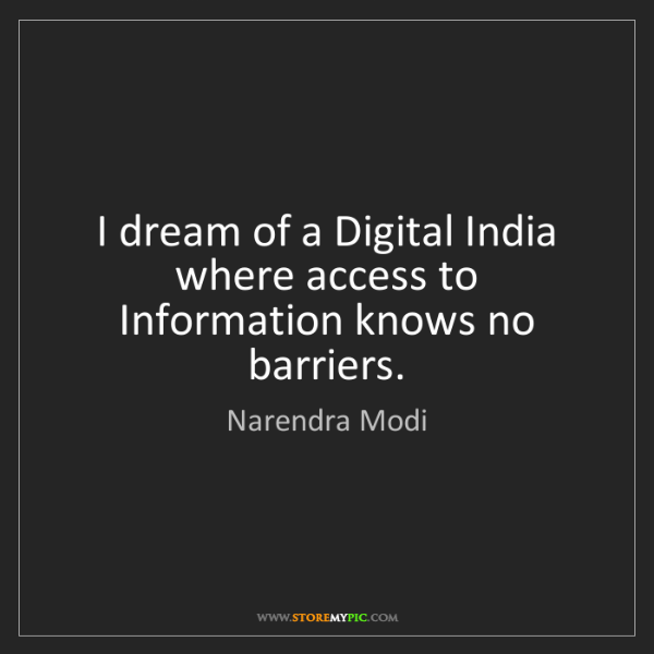 Narendra Modi: I dream of a Digital India where access to Information...