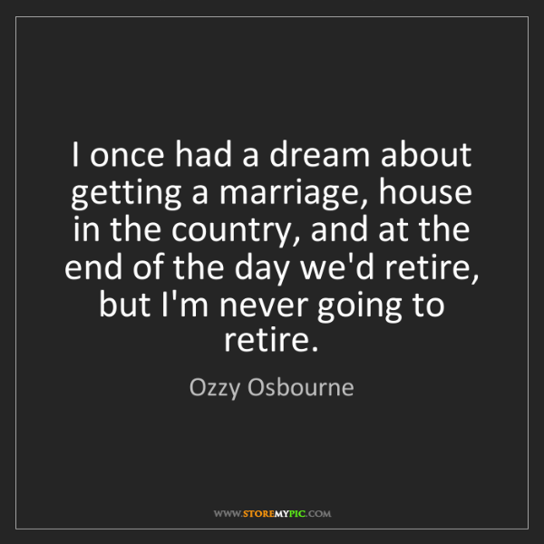 Ozzy Osbourne: I once had a dream about getting a marriage, house in...