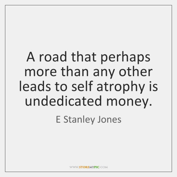 A road that perhaps more than any other leads to self atrophy ...