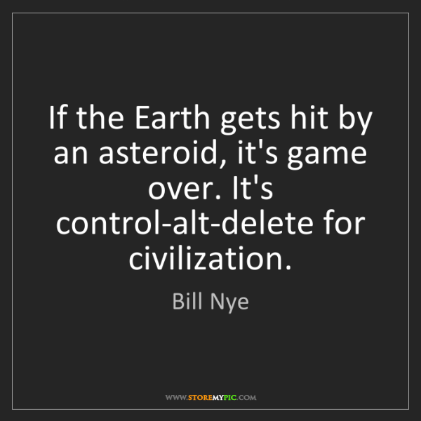 Bill Nye: If the Earth gets hit by an asteroid, it's game over....