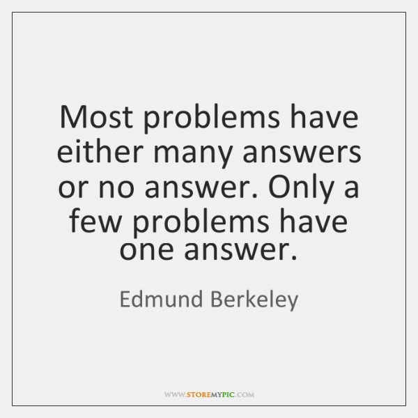 Most problems have either many answers or no answer. Only a few ...
