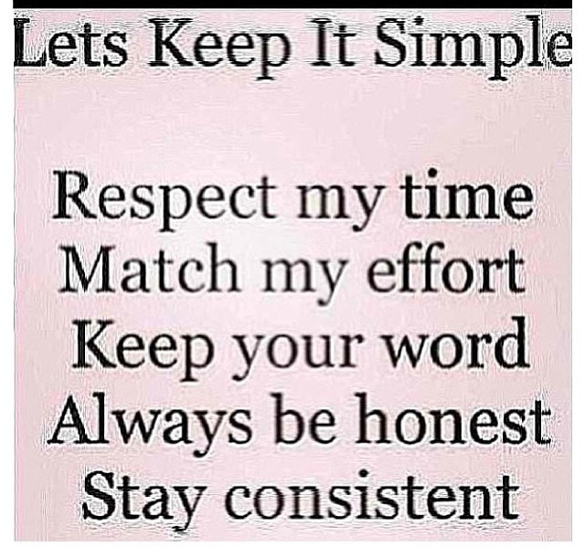 Lets Keep It Simple Respect My Time Match My Effort Keep Your Word