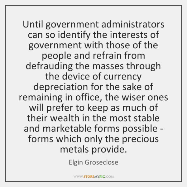 Until government administrators can so identify the interests of government with those ...
